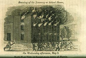"""A Full and Complete Account of the Late Awful Riots in Philadelphia"": Burning of the Nunnery or School House, on Wednesday afternoon, May 8. Image provided by Historical Society of Pennsylvania"