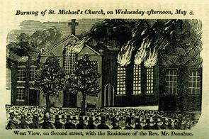 """A Full and Complete Account of the Late Awful Riots in Philadelphia"": Burning of St. Michael's Church, on Wednesday afternoon, May 8. Image provided by Historical Society of Pennsylvania"
