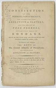 Constitution of the Pennsylvania Society for Promoting the Abolition of Slavery, and the reielf of Free Negroes, Unlawfully held in Bondage.